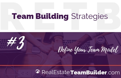 Real Estate Team Building Strategy #3: Define Your Team Model