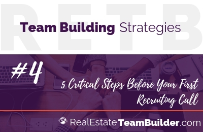 Team Building Strategy #4 – 5 Critical Steps Before Your First Recruiting Call