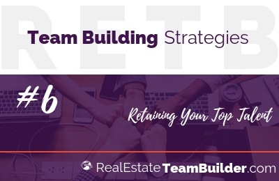 Team Building Strategy #6 – Retaining Your Top Talent