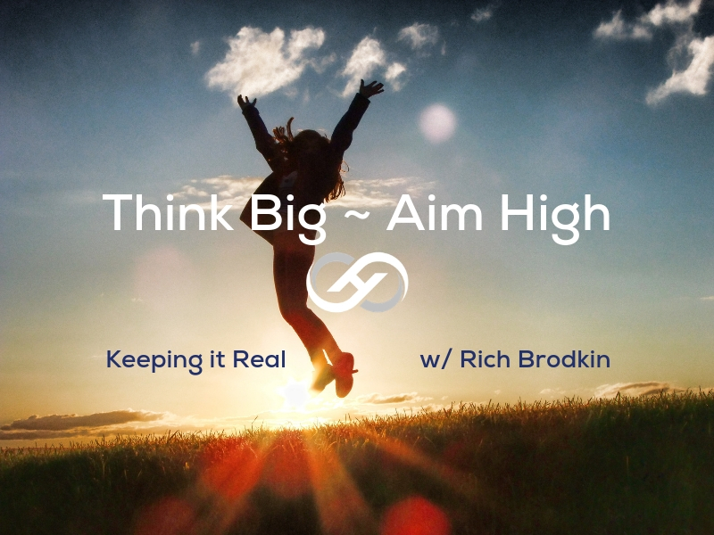 Think Big ~ Aim High