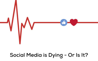Social Media is Dying – Or Is It?