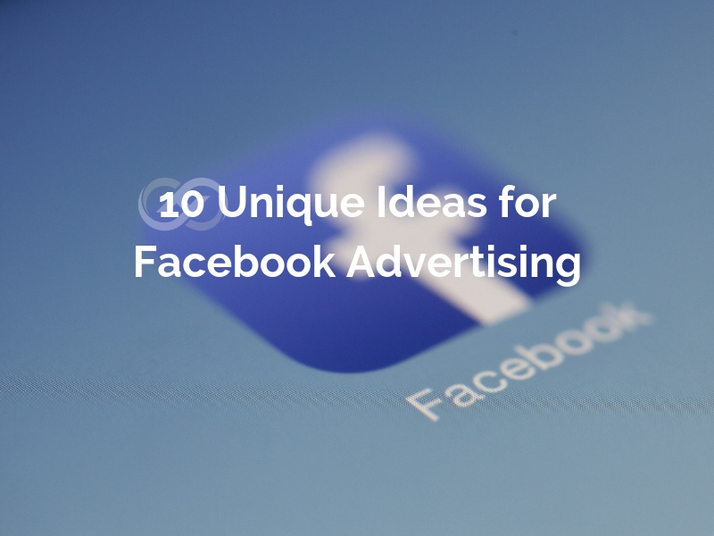 10 Unique Ideas for Facebook Advertising