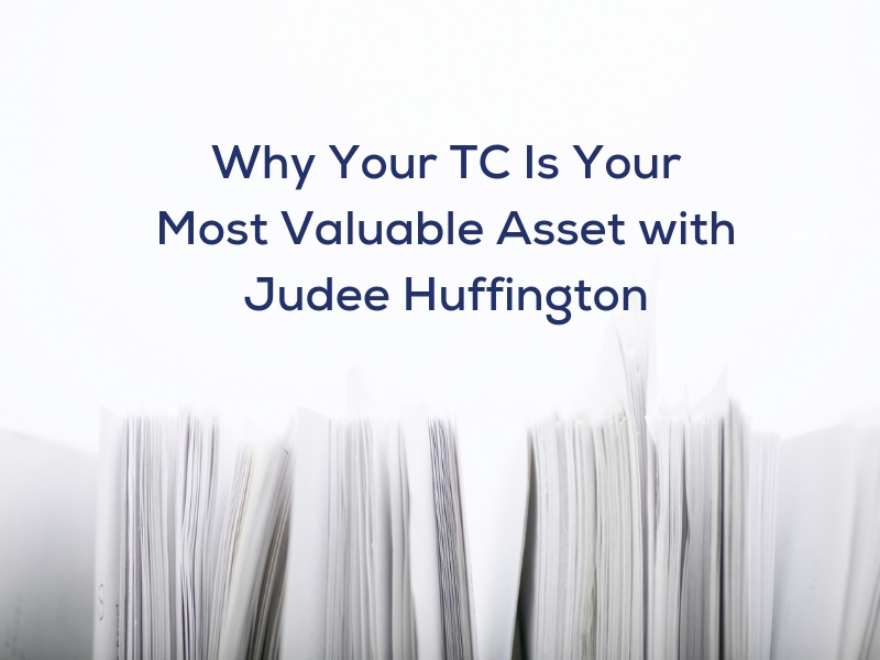Why Your TC Is Your Most Valuable Asset with Judee Huffington