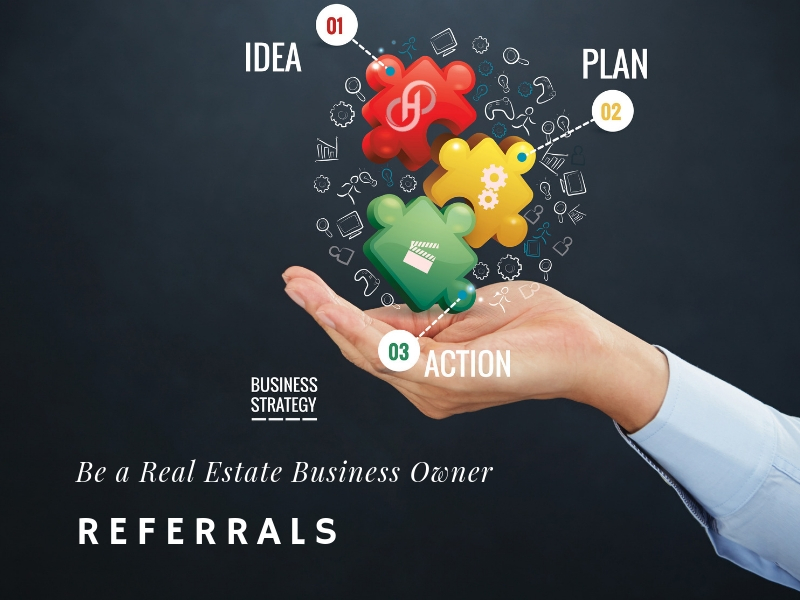 Be a Real Estate Business Owner – Referrals
