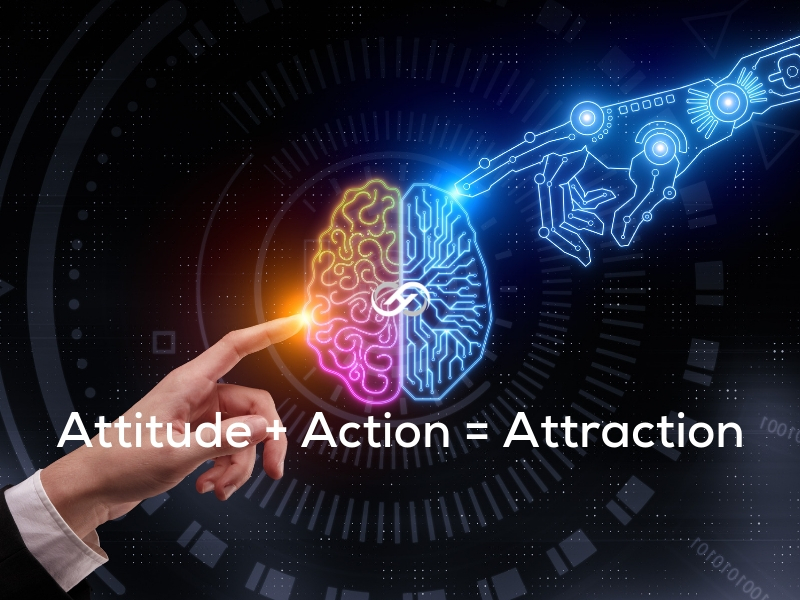Attitude + Action = Attraction