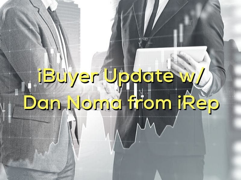 iBuyer Update w/ Dan Noma from iRep